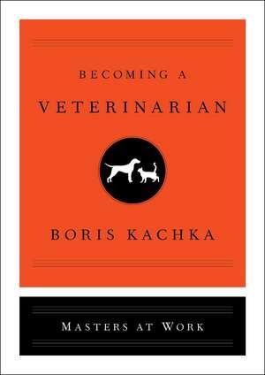 Becoming a Veterinarian de Boris Kachka