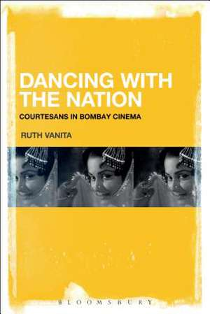 Dancing with the Nation: Courtesans in Bombay Cinema de Ruth Vanita