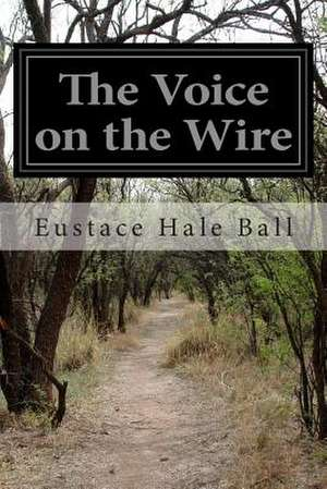 The Voice on the Wire de Eustace Hale Ball