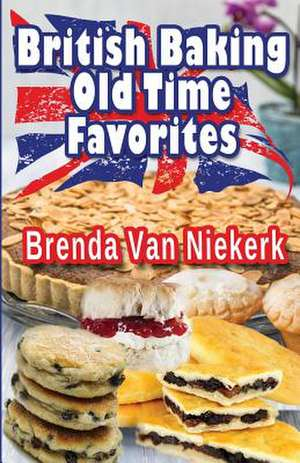 British Baking ? Old Time Favorites de Niekerk, Brenda Van