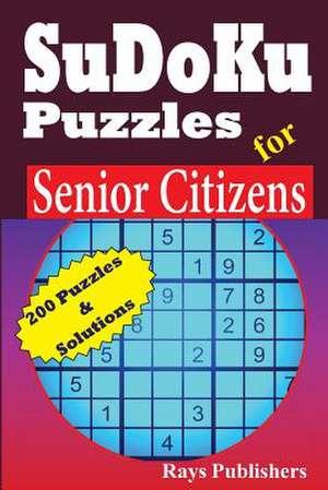 Sudoku Puzzles for Senior Citizens de Rays Publishers