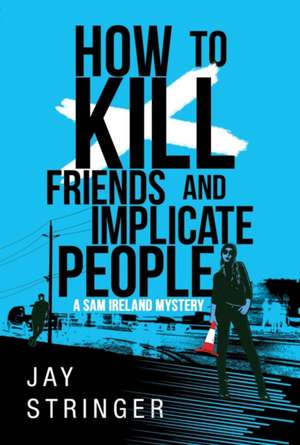 How To Kill Friends And Implicate People de Jay Stringer