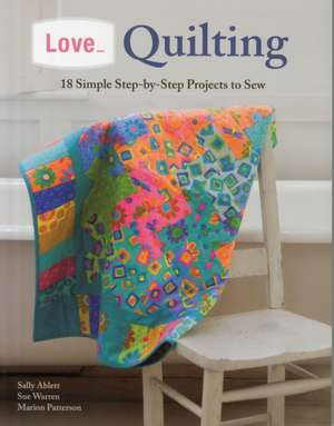Love... Quilting:  18 Simple Step-By-Step Projects to Sew de Marion Patterson