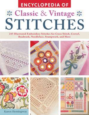 Encyclopedia of Classic & Vintage Stitches:  245 Illustrated Embroidery Stitches for Cross Stitch, Crewel, Beadwork, Needlelace, Stumpwork, and More de Karen Hemingway