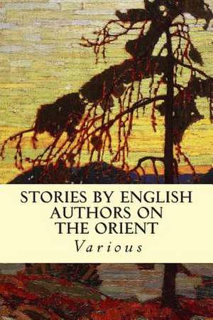 Stories by English Authors on the Orient de Various