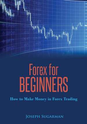 Forex for Beginners de MR Joseph Sugarman