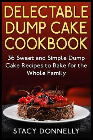 Delectable Dump Cake Cookbook de Stacy Donnelly