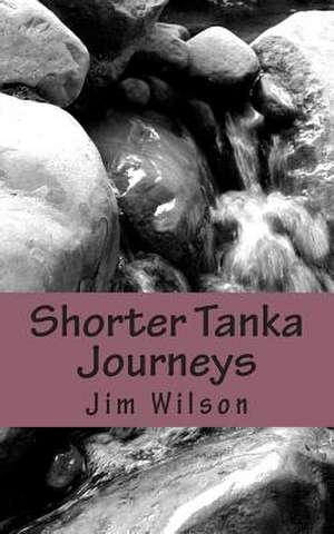 Shorter Tanka Journeys de Jim Wilson