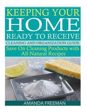 Keeping Your Home Ready to Receive Cleaning and Organization Guide de Amanda Freeman