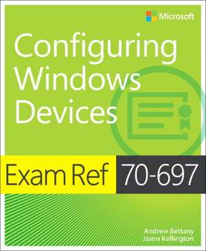 Exam Ref 70-697 Configuring Windows Devices de Andrew Bettany