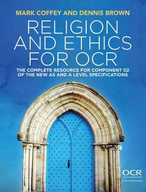 Religion and Ethics for OCR: The Complete Resource for Component 02 of the New AS and A Level Specifications de Mark Coffey