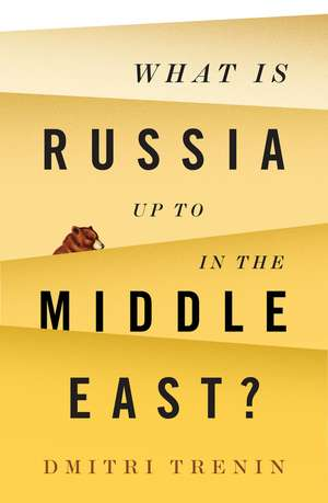 What Is Russia Up To in the Middle East? de Dmitri Trenin