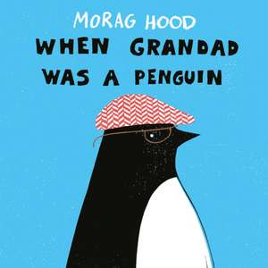 When Grandad Was a Penguin de Morag Hood