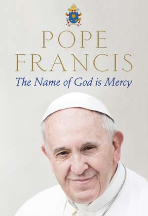 The Name of God is Mercy de Pope Francis