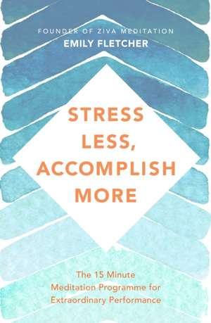 Stress Less, Accomplish More de Emily Fletcher