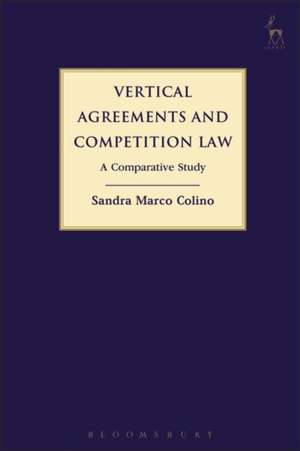 Vertical Agreements and Competition Law: A Comparative Study de Sandra Marco Colino
