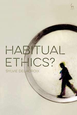 Habitual Ethics? de Sylvie Delacroix