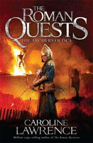 Lawrence, C: Roman Quests: The Archers of Isca de Caroline Lawrence