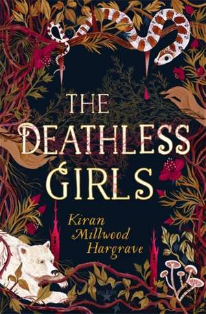 Deathless Girls de Kiran Millwood Hargrave