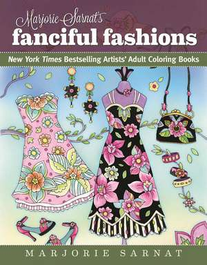 Marjorie Sarnat's Fanciful Fashions: New York Times Bestselling Artists' Adult Coloring Books de Marjorie Sarnat