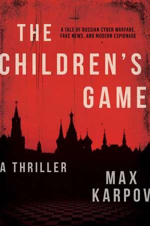 The Children's Game: A Thriller de Max Karpov
