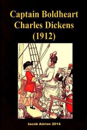 Captain Boldheart Charles Dickens (1912) de Iacob Adrian