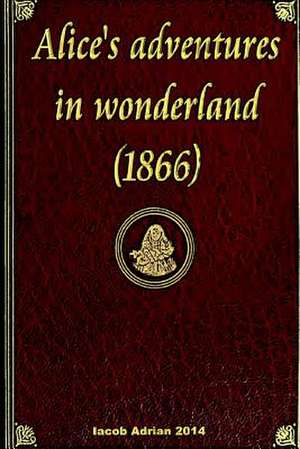 Alice's Adventures in Wonderland (1866) de Iacob Adrian