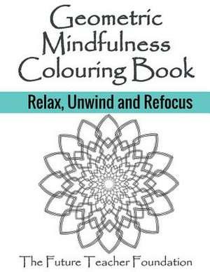 Geometric Mindfulness Colouring Book de The Future Teacher Foundation