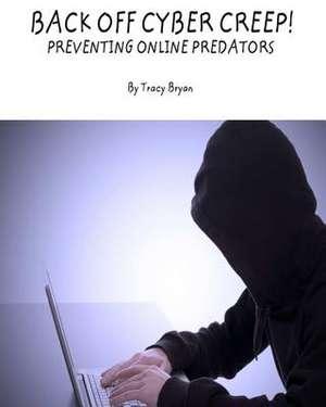 Back Off Cyber Creep! Preventing Online Predators de Tracy Bryan