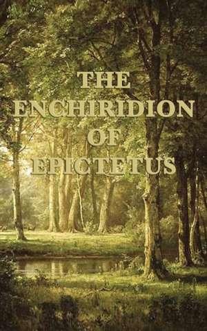The Enchiridion of Epictetus de Epictetus Epictetus