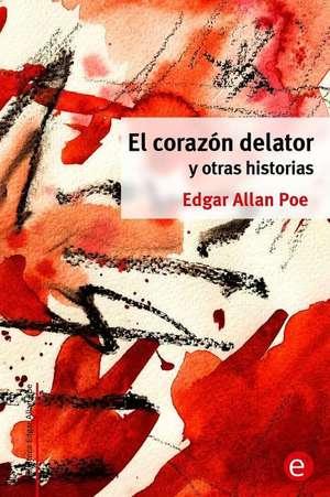 El Corazon Delator y Otras Historias de Edgar Allan Poe