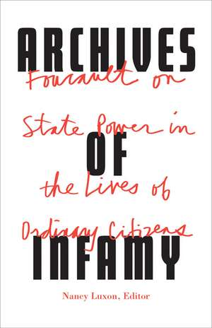 Archives of Infamy: Foucault on State Power in the Lives of Ordinary Citizens de Nancy Luxon