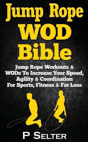 Jump Rope Wod Bible de P. Selter