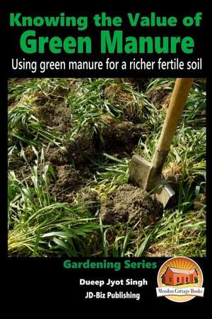 Knowing the Value of Green Manure - Using Green Manure for a Richer Fertile Soil de Dueep Jyot Singh
