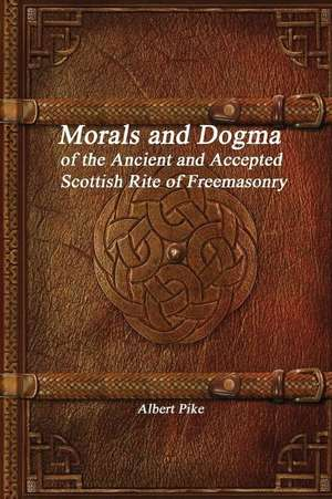 Morals and Dogma of the Ancient and Accepted Scottish Rite of Freemasonry de Albert Pike