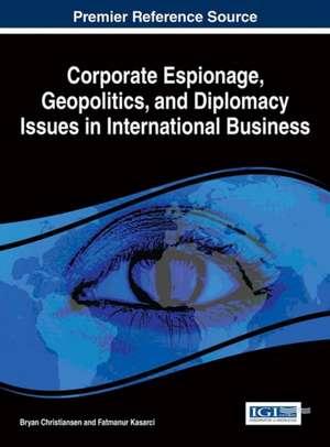 Corporate Espionage, Geopolitics, and Diplomacy Issues in International Business de Bryan Christiansen