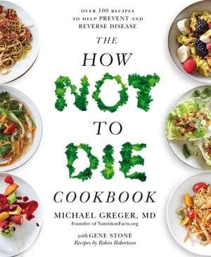 The How Not To Die Cookbook de Michael Greger