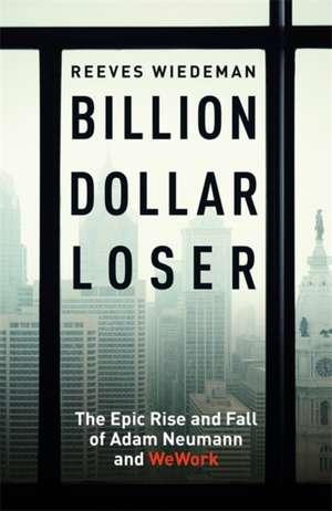 Billion Dollar Loser de Reeves Wiedeman