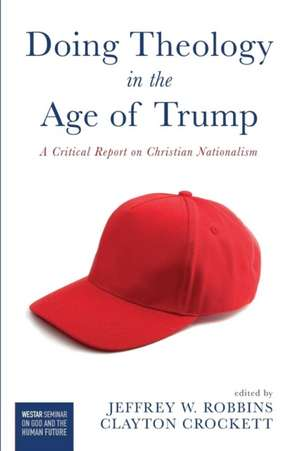 Doing Theology in the Age of Trump de Clayton Crockett