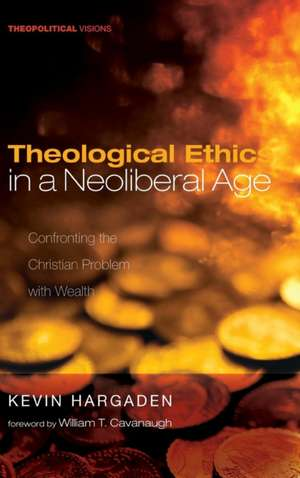 Theological Ethics in a Neoliberal Age de Kevin Hargaden
