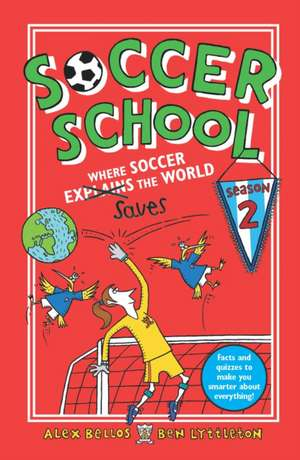 Soccer School Season 2: Where Soccer Explains (Saves) the World de Alex Bellos