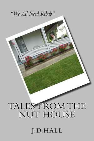 Tales from the Nut House de J. D. Hall