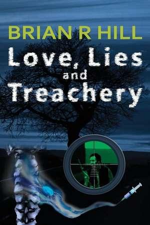 Love, Lies and Treachery de Brian R. Hill