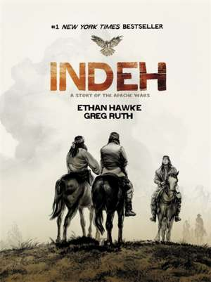 Indeh: A Story of the Apache Wars de Ethan Hawke
