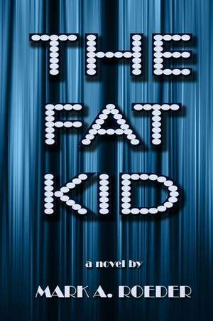 The Fat Kid de Mark A. Roeder
