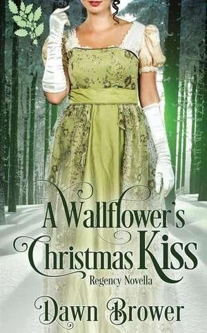 A Wallflower's Christmas Kiss de Dawn Brower