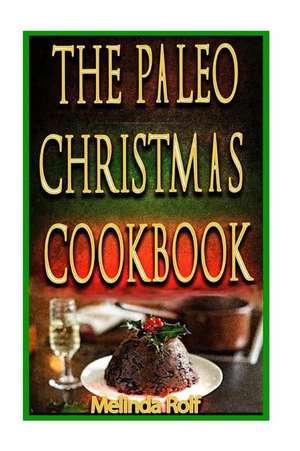 The Paleo Christmas Cookbook de Melinda Rolf