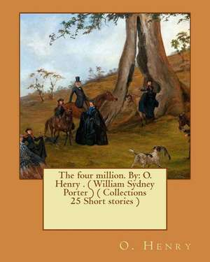 The Four Million. by de O. Henry