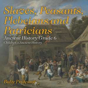 Slaves, Peasants, Plebeians and Patricians - Ancient History Grade 6 | Children's Ancient History de Baby