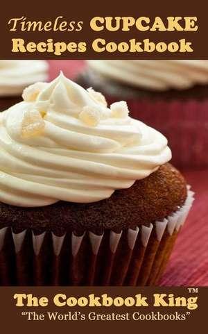 Timeless Cupcake Recipes Cookbook de The Cookbook King
